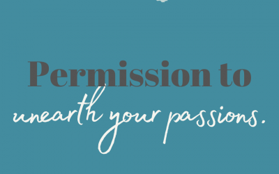 Permission to Unearth Your Passions