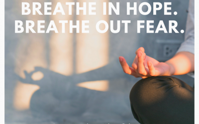Breathe in Hope, Breathe Out Fear