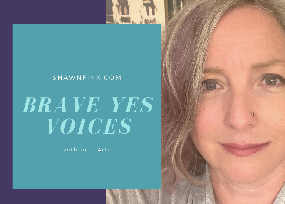 Ep. 24 — Claiming Your Authentic Voice and Owning Your Story with Julie Artz